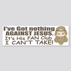 Can't Take Jesus Fan Club Bumper Sticker