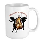 why man invented fire Large Mug