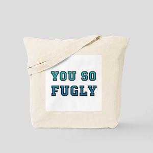 You So Fugly Tote Bag