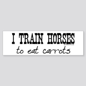 I Train Horses, To Eat Carrots Bumper Sticker
