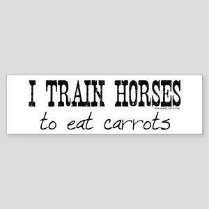 I Train Horses, To Eat Carrots Bumper Sticker