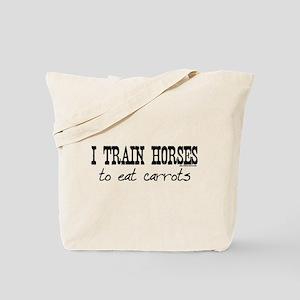 I Train Horses, To Eat Carrots Tote Bag