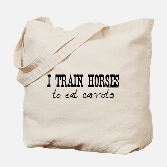 I Train Horses, To Eat Carrots Tote Bag