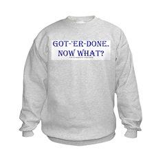 Got 'er Done, Now What? Sweatshirt