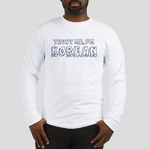 Trust Me I Am Korean Long Sleeve T-Shirt