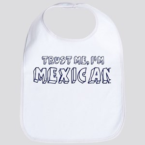 Trust Me I Am Mexican Bib