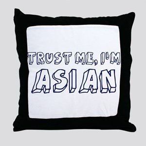 Trust Me I Am Asian Throw Pillow