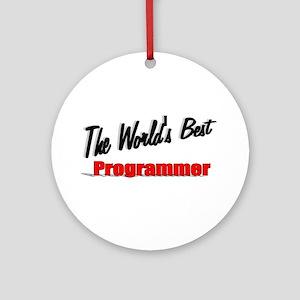 """The World's Best Programmer"" Ornament (Round)"