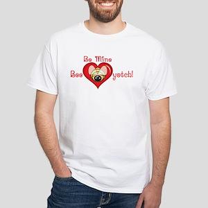 Bee Mine Bee-yotch White T-Shirt