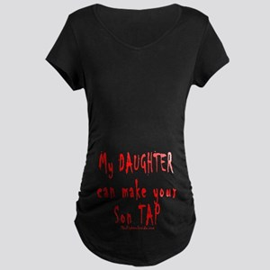 My Daughter can make your Son Maternity Dark T-Shi
