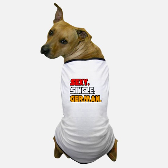 """Sexy. Single. German."" Dog T-Shirt"