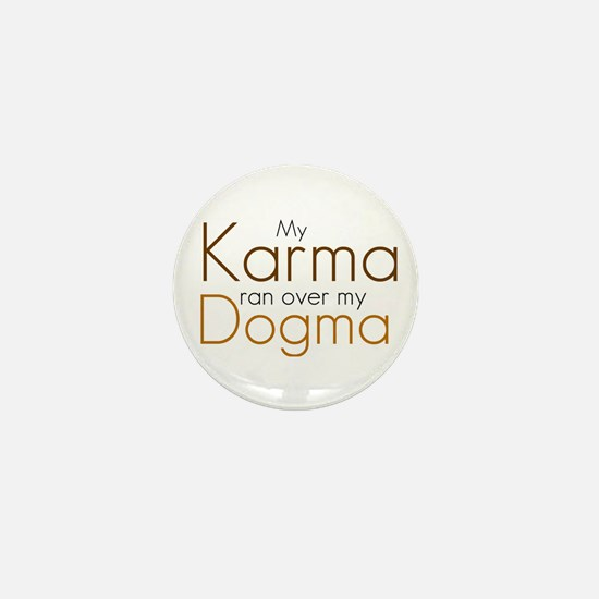 My Karma ran over my Dogma Mini Button