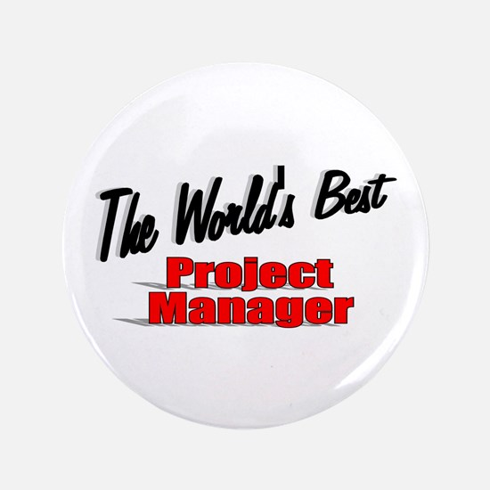 """"""" The World's Best Project Manager"""" 3.5"""" Button"""
