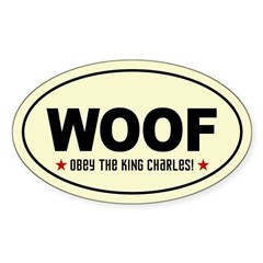 WOOF Obey the KING CHARLES! Oval Decal