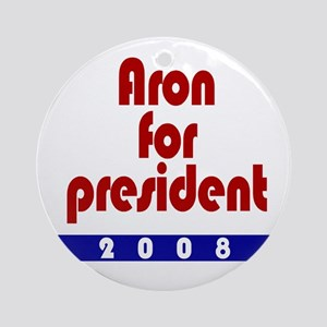 Aron for president. Ornament (Round)