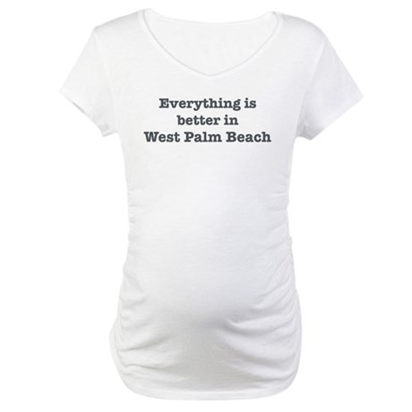 Better in West Palm Beach Maternity T-Shirt