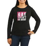 Gay Doesn't Go Away Women's Long Sleeve Dark T-Shi