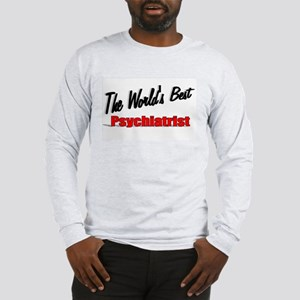 """The World's Best Psychiatrist"" Long Sleeve T-Shir"