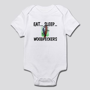 Eat ... Sleep ... WOODPECKERS Infant Bodysuit