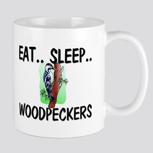 Eat ... Sleep ... WOODPECKERS Mug