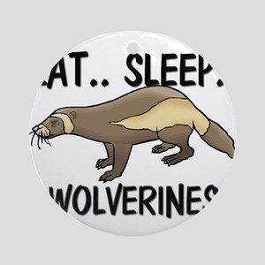 Eat ... Sleep ... WOLVERINES Ornament (Round)
