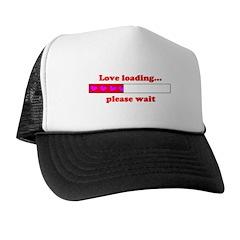 LOVE LOADING...PLEASE WAIT Trucker Hat