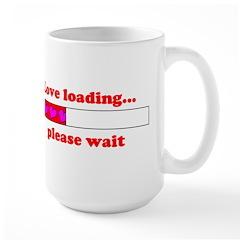 LOVE LOADING...PLEASE WAIT Large Mug