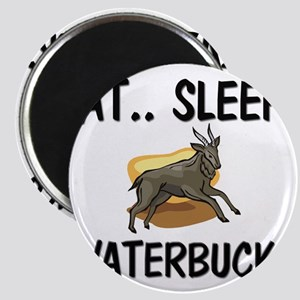 Eat ... Sleep ... WATERBUCKS Magnet
