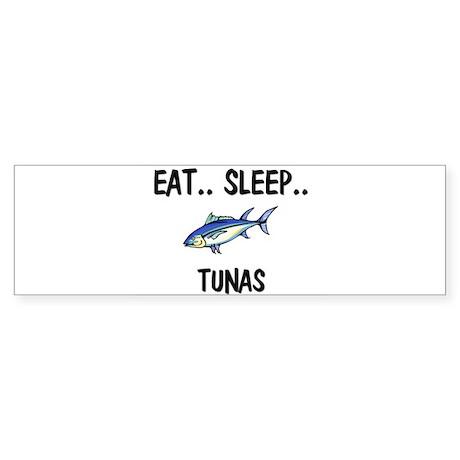 Eat ... Sleep ... TUNAS Bumper Sticker