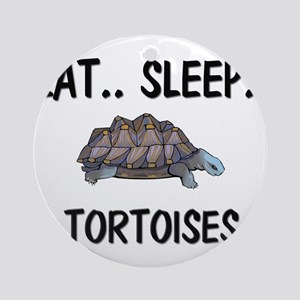 Eat ... Sleep ... TORTOISES Ornament (Round)