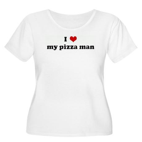 I Love my pizza man Women's Plus Size Scoop Neck T