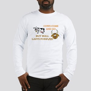 Cows come and go... Long Sleeve T-Shirt