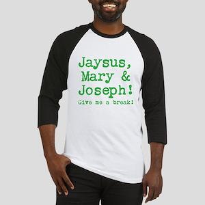 JAYSUS (JESUS), MARY JOSEPH GIVE ME A BREAK! Baseb