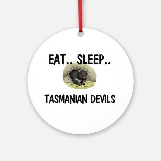 Eat ... Sleep ... TASMANIAN DEVILS Ornament (Round