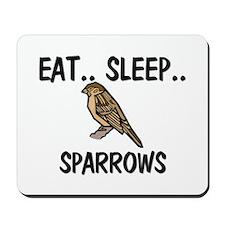 Eat ... Sleep ... SPARROWS Mousepad
