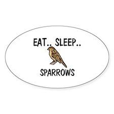 Eat ... Sleep ... SPARROWS Oval Sticker