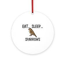 Eat ... Sleep ... SPARROWS Ornament (Round)