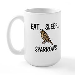 Eat ... Sleep ... SPARROWS Large Mug