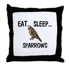 Eat ... Sleep ... SPARROWS Throw Pillow