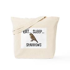 Eat ... Sleep ... SPARROWS Tote Bag