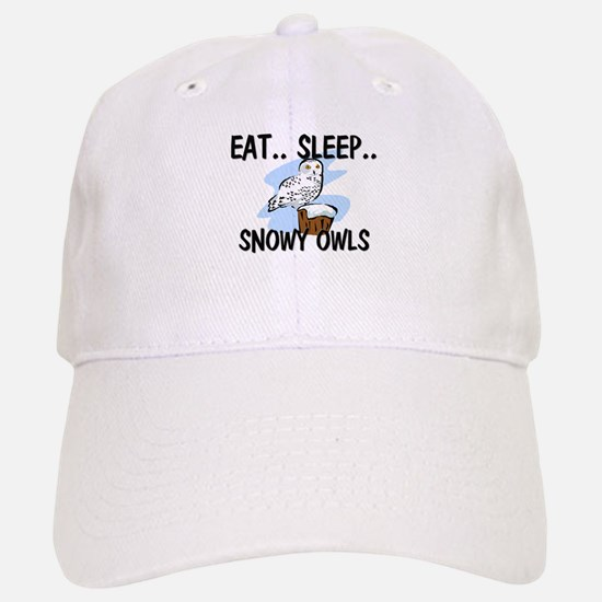 Eat ... Sleep ... SNOWY OWLS Baseball Baseball Cap