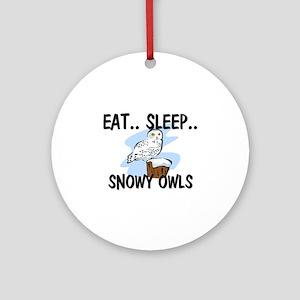 Eat ... Sleep ... SNOWY OWLS Ornament (Round)