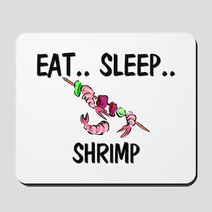 Eat ... Sleep ... SHRIMP Mousepad