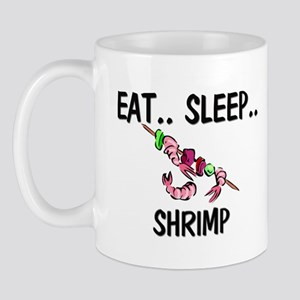 Eat ... Sleep ... SHRIMP Mug
