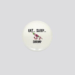 Eat ... Sleep ... SHRIMP Mini Button
