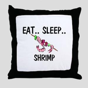 Eat ... Sleep ... SHRIMP Throw Pillow