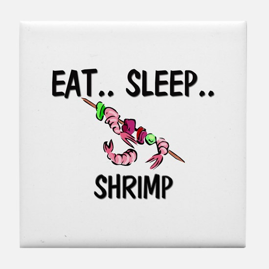 Eat ... Sleep ... SHRIMP Tile Coaster