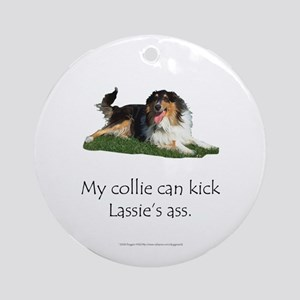 My Collie Can Kick Lassie's Ass Ornament (Round)