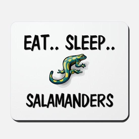 Eat ... Sleep ... SALAMANDERS Mousepad