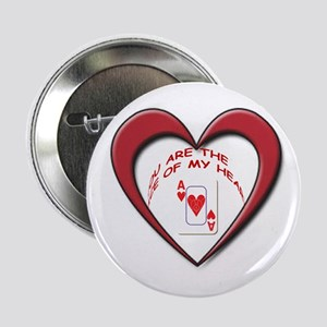 """YOU ARE THE ACE OF MY HEART 2.25"""" Button"""
